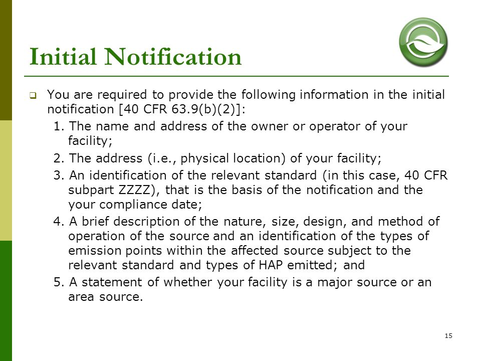 Initial Notification You are required to provide the following information in the initial notification [40 CFR 63.9(b)(2)]: